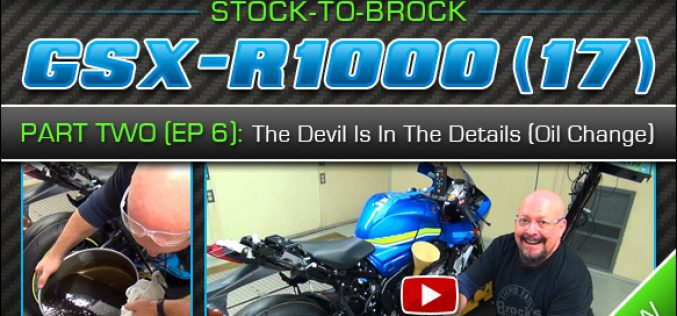 2017 Suzuki GSX-R1000 | Episode 6 – Part 2 : The Devil Is In The Details (Oil Change)